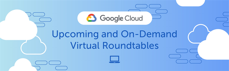 Google Cloud 2020 Virtual Roundtable Landing Page
