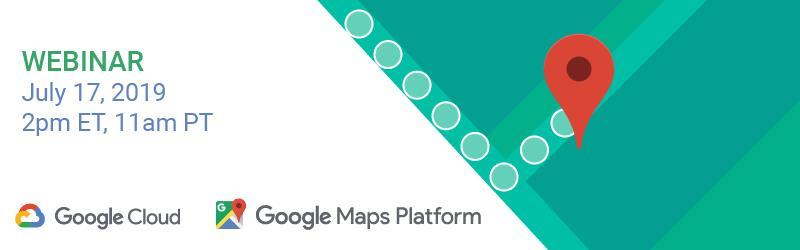 Google Maps   Google Cloud Webinar